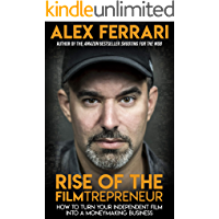 Rise of the Filmtrepreneur: How to Turn Your Independent Film into a Profitable Business