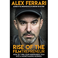 Rise of the Filmtrepreneur: How to Turn Your Independent Film into a Profitable Business (English Edition)