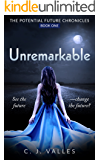 Unremarkable (The Potential Future Chronicles Book 1)