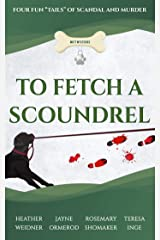 "To Fetch a Scoundrel, Four Fun ""Tails"" of Scandal and Murder (Mutt Mysteries Book 2) Kindle Edition"
