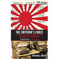 The Emperor's Codes: The Thrilling Story of the Allied Code Breakers Who Turned the Tide of World War II