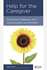 Help for the Caregiver: Facing the Challenges with Understanding and Strength Kindle Edition