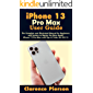 iPhone 13 Pro Max User Guide: The Complete and Illustrated Manual for Beginners and Seniors to Master the New Apple…