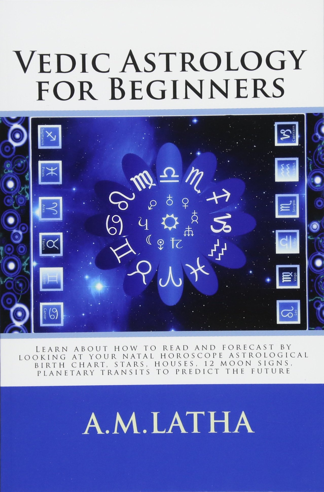 Vedic Astrology For Beginners A M Latha 9781541258778 Amazon Com Books