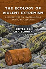 The Ecology of Violent Extremism: Perspectives on Peacebuilding and Human Security (Peace and Security in the 21st Century) Kindle Edition