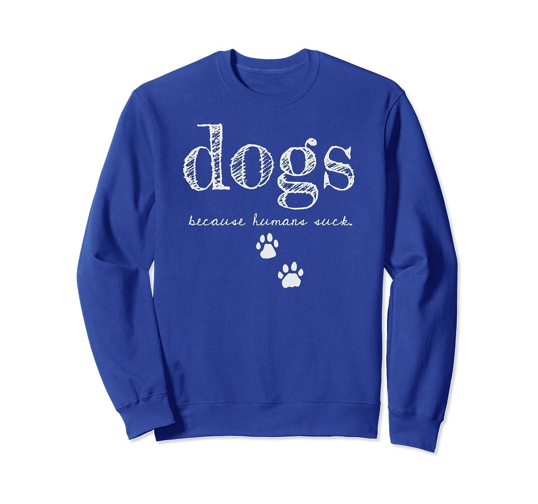 DOGS because humans suck Funny Dog Sweatshirt-AZP