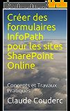 Créer des formulaires InfoPath pour les sites SharePoint Online: Concepts et Travaux Pratiques