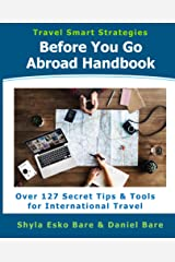 Before You Go Abroad Handbook: Over 127 Secret Tips & Tools for International Travel (Travel Smart Strategies Book 1) Kindle Edition