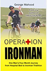 Operation Ironman: One Man's Four Month Journey from Hospital Bed to Ironman Triathlon Kindle Edition