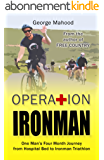 Operation Ironman: One Man's Four Month Journey from Hospital Bed to Ironman Triathlon (English Edition)