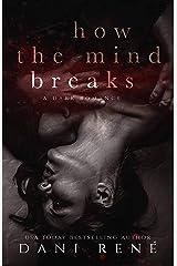 How the Mind Breaks: A Dark Psychological Romance Kindle Edition