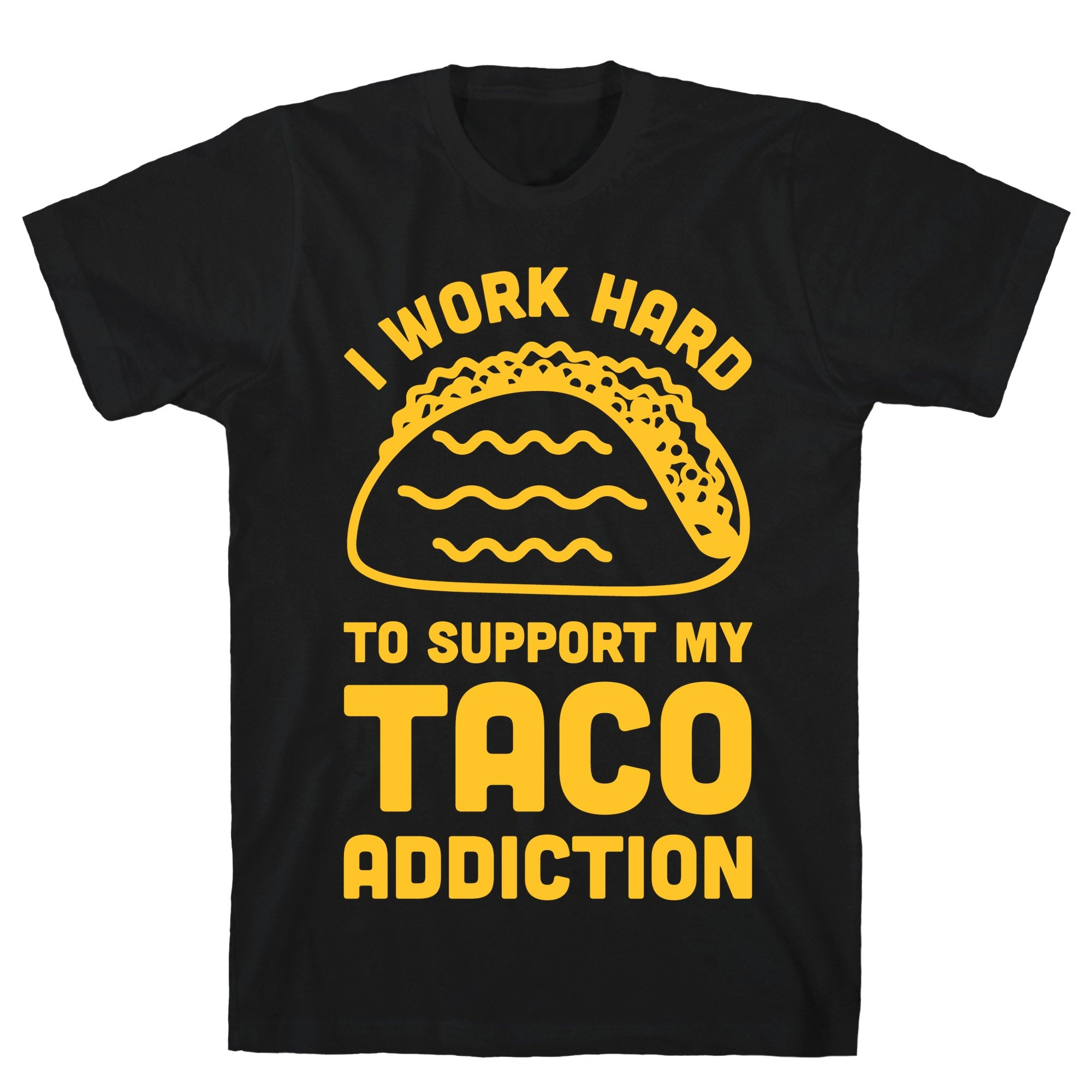 LookHUMAN I Work Hard to Support My Taco Addiction 2X Black Men's Cotton Tee by LookHUMAN