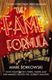 The Fame Formula: How Hollywood's Fixers, Fakers and Star Makers Created the Celebrity Industry
