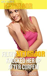 Her Filthy Neighbor Knocked Her Up After Curfew! (Her Filthy Neighbor Series)