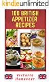 100 British Appetizer Recipes: Tasty British Starter Recipes for Every Season and Occasion (English Edition)
