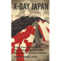 X-Day: Japan: Front Line Reporting at the Greatest Invasion and the Dawn of Nuclear Warfare (English Edition)