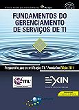 Fundamentos do Gerenciamento de Serviços de TI: Preparatório para a certificação ITIL Foundation Edição 2011 (2ª edição): Preparatório para a certificação ITIL Foundation Edição 2011 (2ª edição)