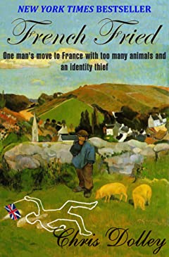 French Fried: one man\'s move to France with too many animals and an identity thief