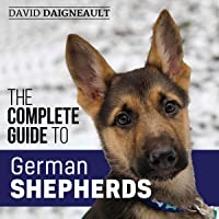 The Complete Guide to German Shepherds: Selecting, Training, Feeding, Exercising, and Loving Your New German Shepherd…