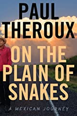 On the Plain of Snakes: A Mexican Journey Kindle Edition