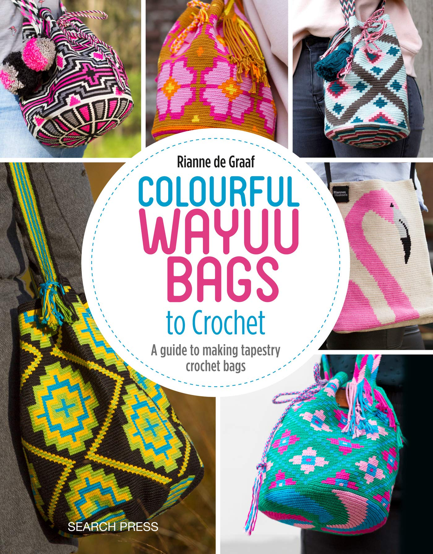 Colourful Wayuu Bags to Crochet: A guide to making tapestry crochet bags Paperback – April 9, 2019