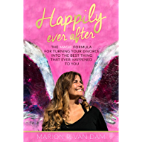 Happily Ever After: The Magic Formula for Turning Your Divorce into the Best Thing that Ever Happened to You (English Edition)