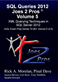 SQL Queries 2012 Joes 2 Pros® Volume 5: XML Querying Techniques for SQL Server 2012 (SQL Exam Prep Series 70-461 Volume 5 of 5)