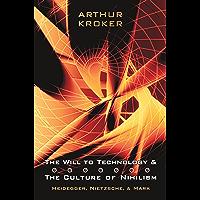 The Will to Technology and the Culture of Nihilism: Heidegger, Marx, Nietzsche: Heidegger, Marx, and Nietzsche (Digital Futures)