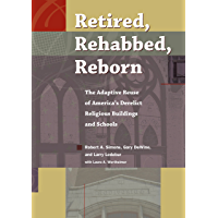 Image for Retired, Rehabbed, Reborn: The Adaptive Reuse of America's Derelict Religious Buildings and Schools (Sacred Landmarks)