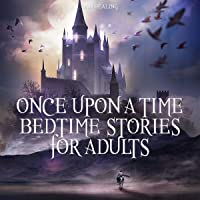 Once upon a Time - Bedtime Stories for Adults: Relaxing Sleep Stories for Every Day Guided Meditation. A Mindfulness…