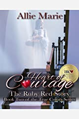 Heart of Courage: The Red Ruby Story (True Colors Book 2) Kindle Edition