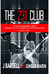 The 231 Club: My Ten Year Journey From Therapist to CIA Courier and Sanctioned Kills - A True Story Kindle Edition