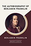 The Autobiography of Benjamin Franklin (AmazonClassics Edition) (English Edition)
