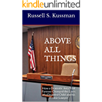 ABOVE ALL THINGS: How a Dramatic Jury Trial Forever Changed the Lives of a Disabled Child and his Rookie Lawyer