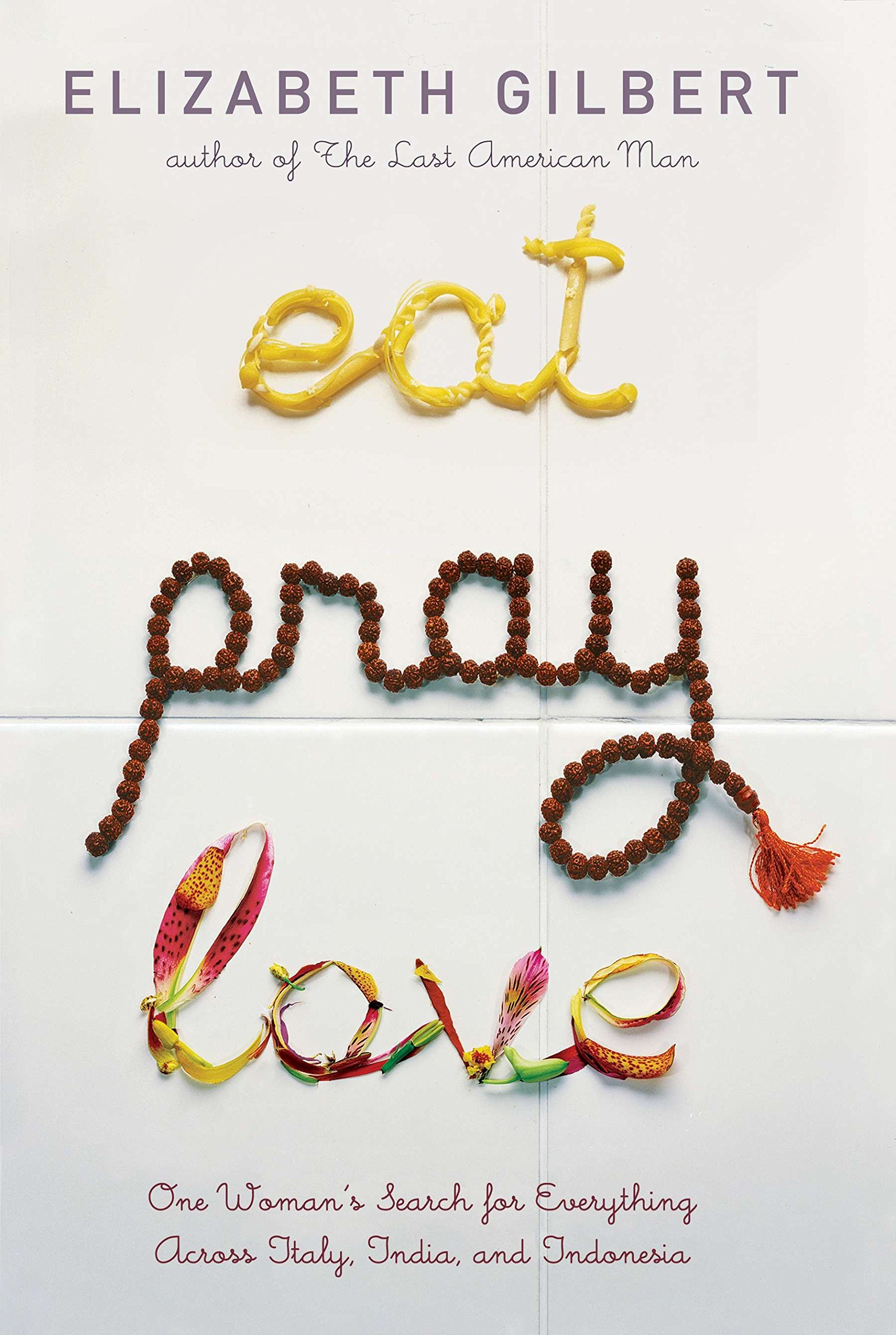 Eat Pray Love: One Woman's Search for Everything Across Italy, India and  Indonesia: Elizabeth Gilbert: 9780670034710: Amazon.com: Books