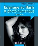 Eclairage au flash & photo numérique : l'essentiel (Hors collection)