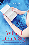 What I Didn't Say: A heartbreaking and unputdownable page turner