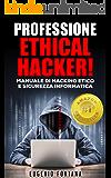 Professione Ethical Hacker: Manuale di Hacking Etico e Sicurezza Informatica