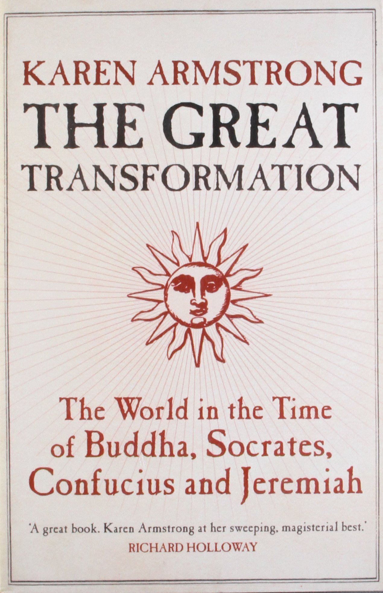The Great Transformation: The World In The Time Of Buddha, Socrates,  Confucius And Jeremiah: Karen Armstrong: 9781843540564: Amazon: Books