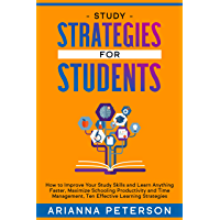 Study Strategies for Students: How to Improve Your Study Skills and Learn Anything Faster, Maximize Schooling Productivity and Time Management, Ten Effective Learning Strategies (English Edition)