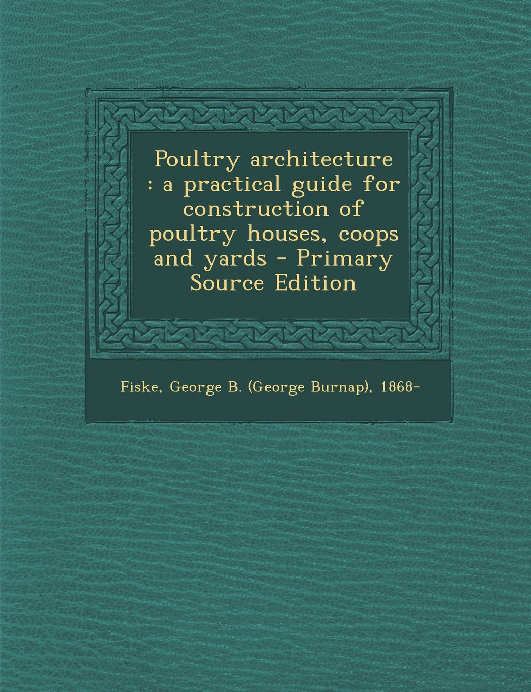 Poultry architecture: a practical guide for construction of poultry houses, coops and yards ebook