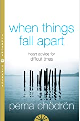 When Things Fall Apart: Heart Advice for Difficult Times Kindle Edition