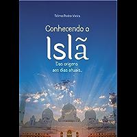 Conhecendo o Islã: Das origens até os dias atuais.