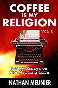 Coffee Is My Religion: Geeky Essays on the Writing Life (Vol. I)