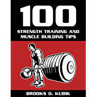 100 Strength Training and Muscle Building Tips