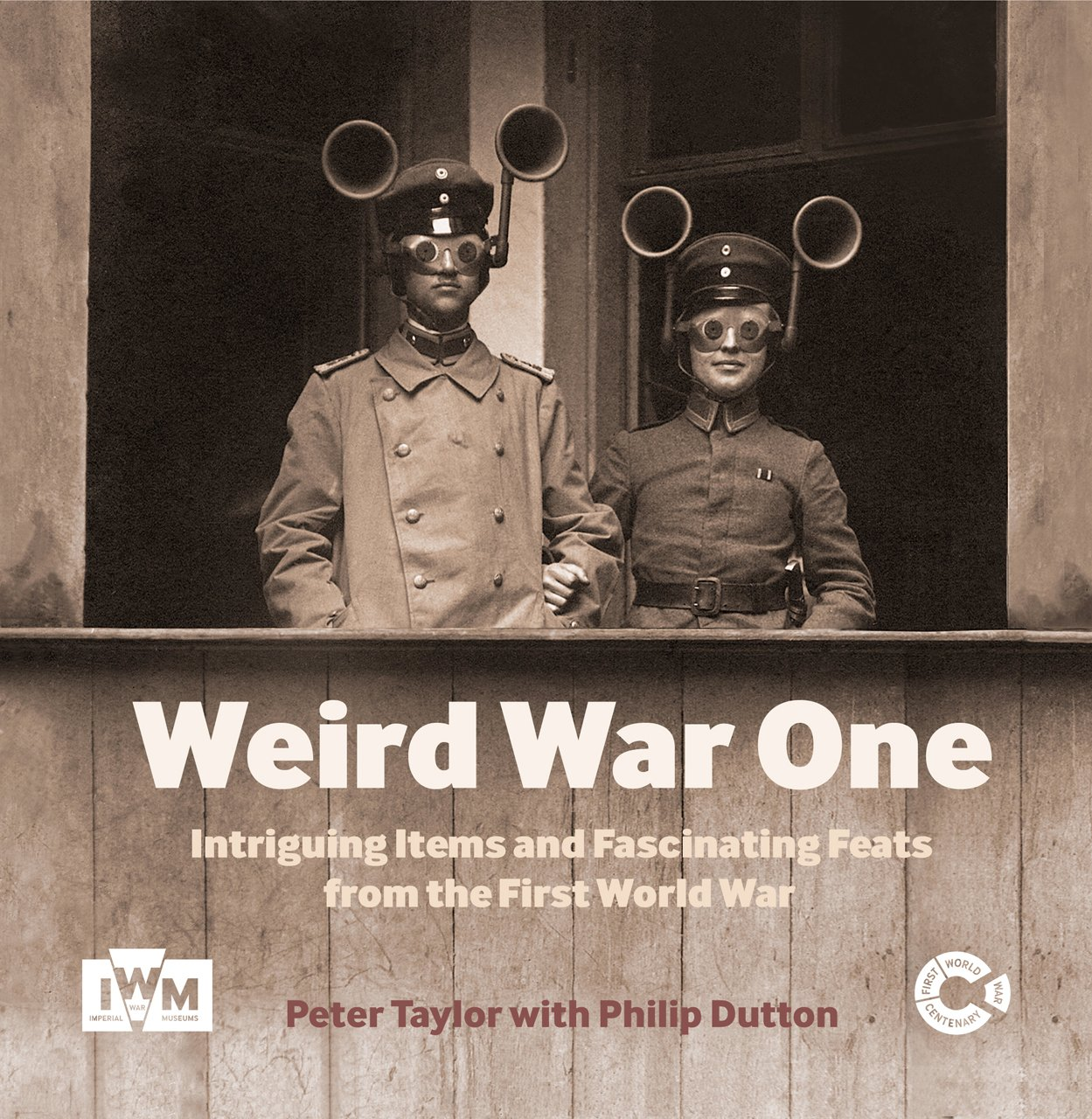 Weird War One: Intriguing Items and Fascinating Feats from the First World War pdf