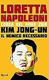 Kim Jong-un il nemico necessario. Corea del Nord 2018