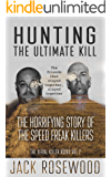 Hunting The Ultimate Kill: The Horrifying Story of the Speed Freak Killers (The Serial Killer Books Book 2)