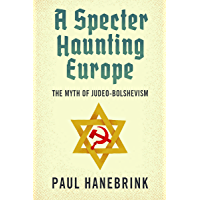 A Specter Haunting Europe: The Myth of Judeo-Bolshevism