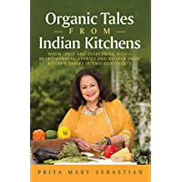 Organic Tales From Indian Kitchens: Warm Spice and Everything Nice—Heart-warming stories and recipes from kitchen tables…